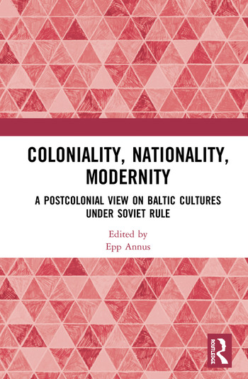 Coloniality, Nationality, Modernity. A Postcolonial View on Baltic Cultures under Soviet Rule