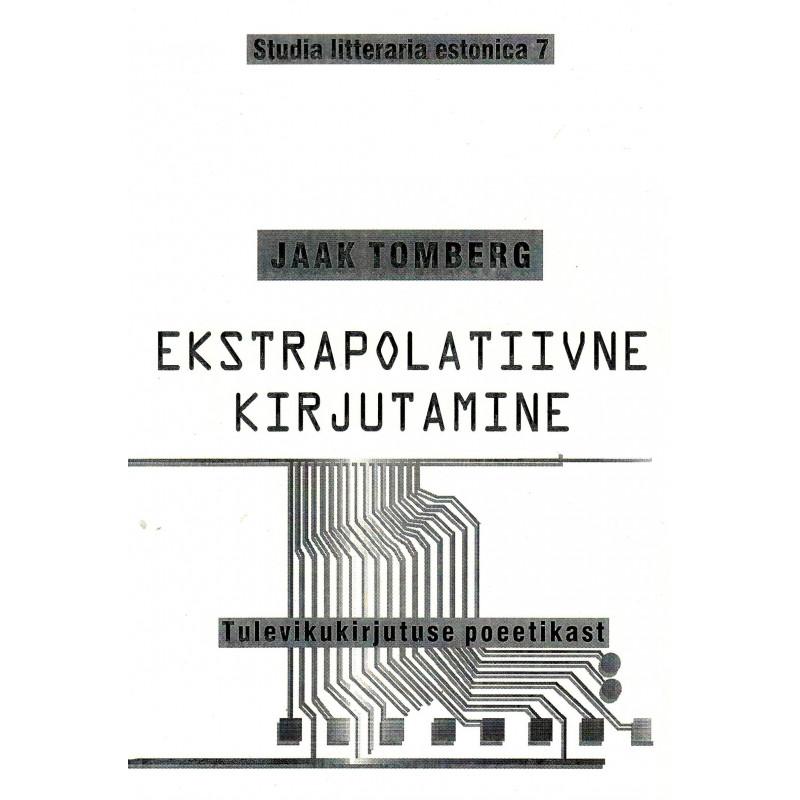 Ekstrapolatiivne kirjutamine. Tulevikukirjutuse poeetikast