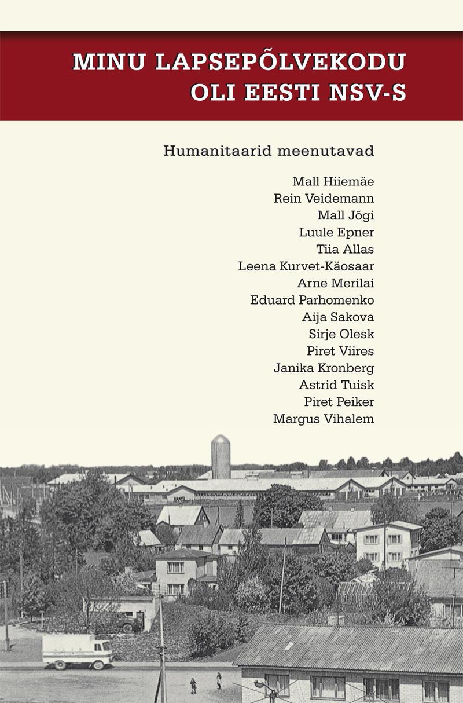 Minu lapsepõlvekodu oli Eesti NSV-s: humanitaarid meenutavad