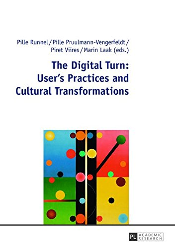 The Digital Turn: User's Practices and Cultural Transformations